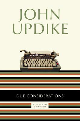 Due Considerations By Updike, John