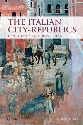 The Italian City-Republics By Waley, Daniel/ Dean, Trevor